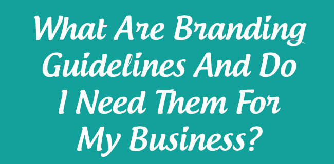 What-Are-Branding-Guidelines-And-Do-I-Need-Them-For-My-Business