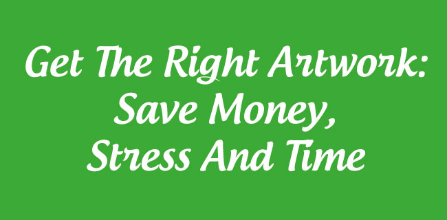 Get-The-Right-Artwork-Save-Money-Stress-And-Time